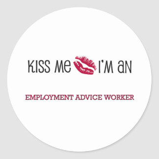 Kiss Me I'm an EMPLOYMENT ADVICE WORKER Round Stickers