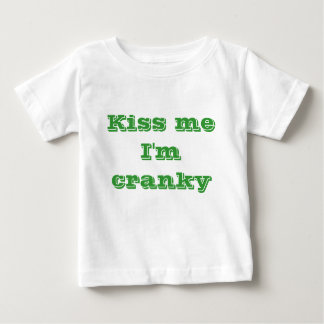 Kiss me I'm cranky Baby T-Shirt