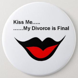 Kiss me I'm divorced 6 Inch Round Button