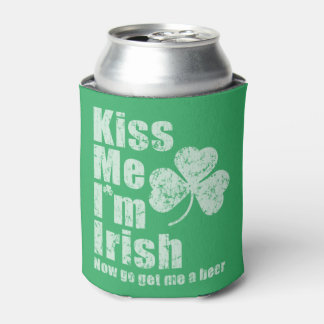 Kiss me i'm Irish now go get me a beer Can Cooler