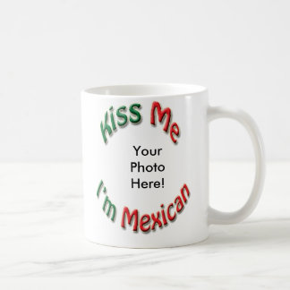 Kiss Me I'm Mexican Coffee Mug - Add Your Photo