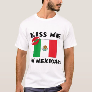 Kiss Me I'm Mexican T-Shirt