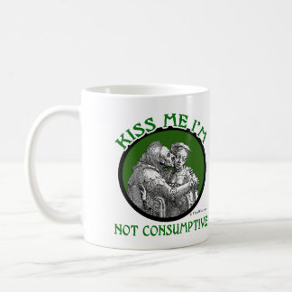KISS ME I'M NOT CONSUMPTIVE COFFEE MUG