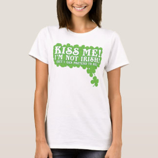 Kiss me! I'm not Irish! (But I can pretend to be) T-Shirt