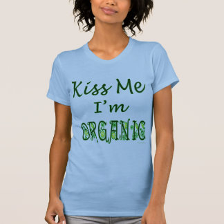 Kiss Me I'm Organic Saying T-Shirt