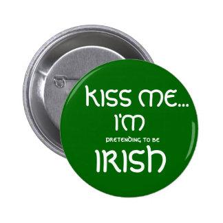 KISS ME..., I'M, pretending to be, IRISH 2 Inch Round Button