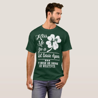 Kiss Me Im Real Estate Agent Irish Drunk Whatever T-Shirt