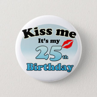 Kiss me it's my 25th Birthday 2 Inch Round Button