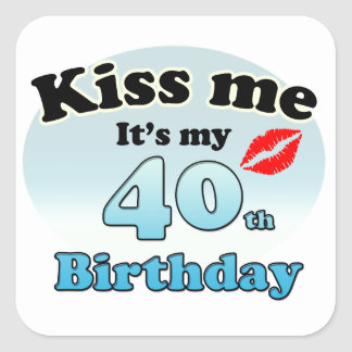 Kiss me it's my 40th Birthday Square Sticker