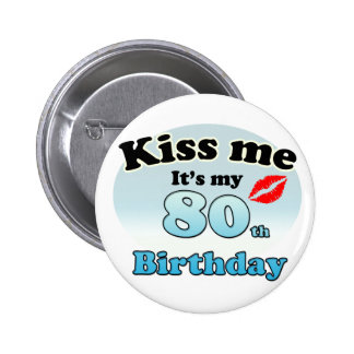 Kiss me it's my 80th Birthday 2 Inch Round Button
