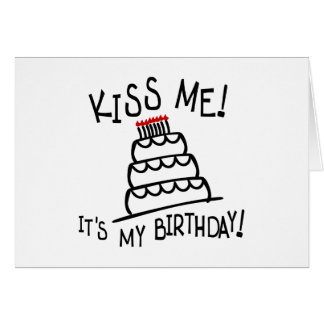 Kiss Me! It's My Birthday! With Bday Cake, Candles Greeting Card