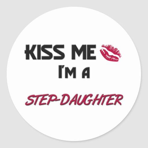 Kiss Me Step-Daughter Round Stickers