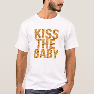 Kiss the Baby T-Shirt
