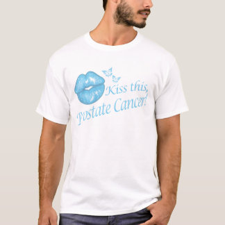 Kiss This Prostate Cancer! T-Shirt