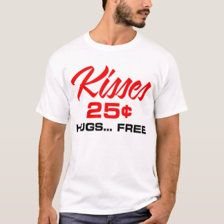 Kisses 25 cents... Hugs Free T-Shirt