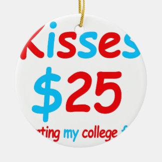 kisses  starting my college fund round ceramic ornament