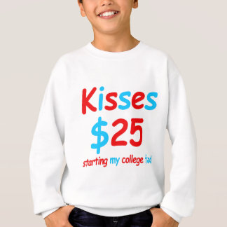 kisses  starting my college fund sweatshirt
