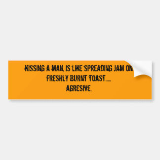kissing a man, is like spreading jam on freshly... bumper sticker