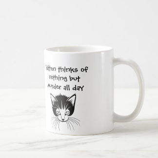 kitten thinks of nothing but murder all day coffee mug
