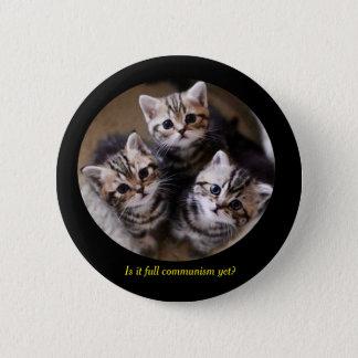 "Kittens ""Is it full communism yet?"" 2 Inch Round Button"