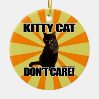 Kitty Cat Don't Care Round Ceramic Ornament