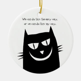 Kitty Says: We Can do this MY Way Ceramic Ornament