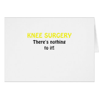 Knee Surgery Theres Nothing to It Card