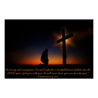 Kneeling in front of a Cross Deuteronomy 31:6 Poster