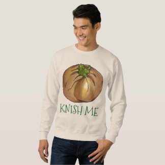 Knish Me Spinach Knish Knishes Food Sweatshirt