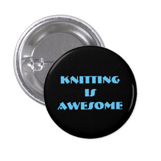 Knitting is Awesome 1 Inch Round Button