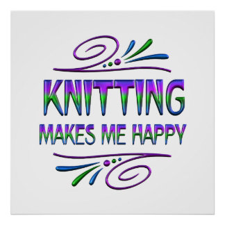 Knitting Makes Me Happy Poster