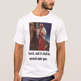 knock, Knock, and it shall be opened unto you. T-Shirt