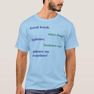 Knock knock.Sombrero.Sombrero-ver the rainbow!,... T-Shirt