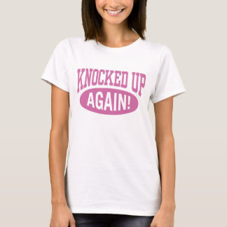 Knocked Up Again T-Shirt