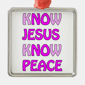 Know Jesus Know Peace No Jesus No Peace In A Pink Silver-Colored Square Ornament