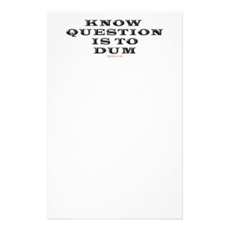 Know Question Is To Dum Notepad Custom Stationery
