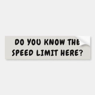 Know The Speed Limit Here Bumper Sticker