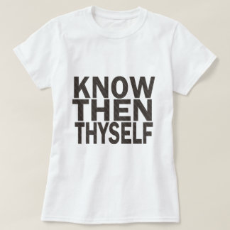 Know Then Thyself T-Shirt