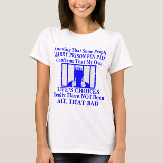 Knowing Some People Marry Prison Pen Pals T-Shirt