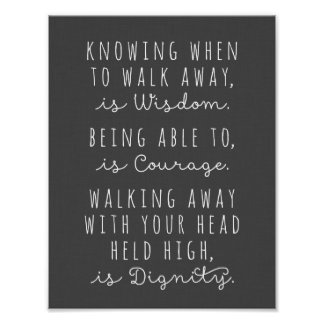 Knowing When To Walk Away Is Wisdom Poster