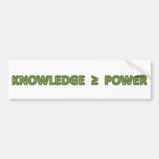 Knowledge is greater than or equal to power bumper stickers