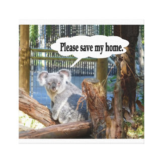 "Koala ""Please Save my home"". Gallery Wrapped Canvas"