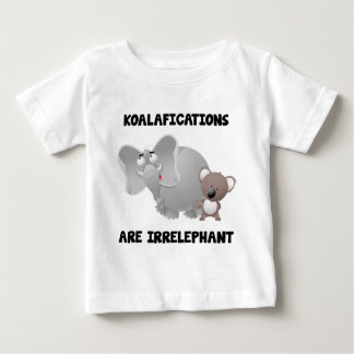Koalifications Are Irrelephant Baby T-Shirt