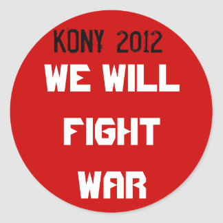 Kony 2012 - We will fight war Classic Round Sticker