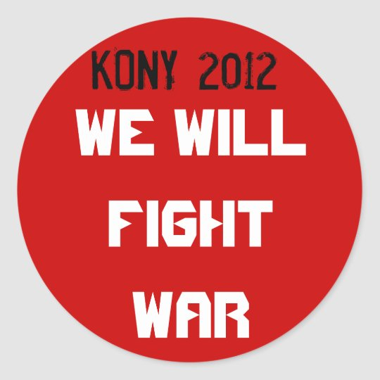 Kony 2012 - We will fight war Classic Round Sticker