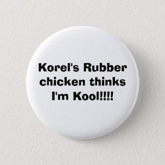 Korel's Rubber chicken thinks I'm Kool!!!! 2 Inch Round Button