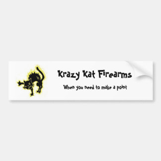 Krazy Kat Firearms, When you nee... Car Bumper Sticker