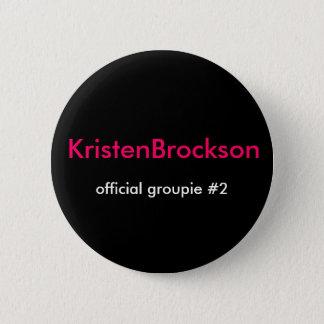 KristenBrockson, official groupie #2 2 Inch Round Button