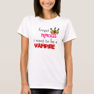 kroon, forget, PRINCESS, i want to be a , VAMPIRE T-Shirt