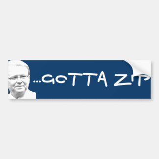 KRuudd...Gotta Zip Bumper Sticker